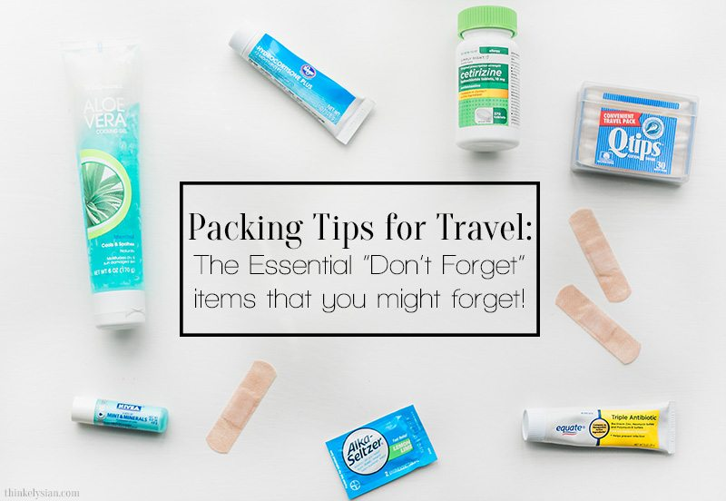 """Packing Tips for Travel - The Essential """"Don't Forget"""" items that you might forget! www.thinkelysian.com"""